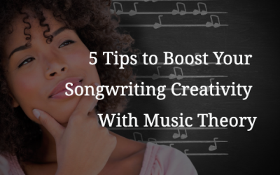 5 Tips to Boost Your Songwriting Creativity With Music Theory